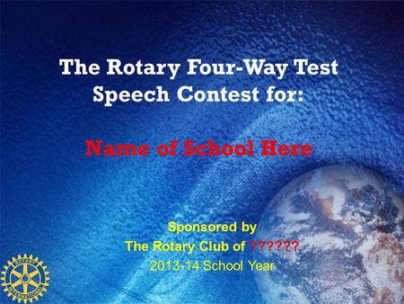 The Rotary Four-Way Test Speech Contest for: Name of School Here