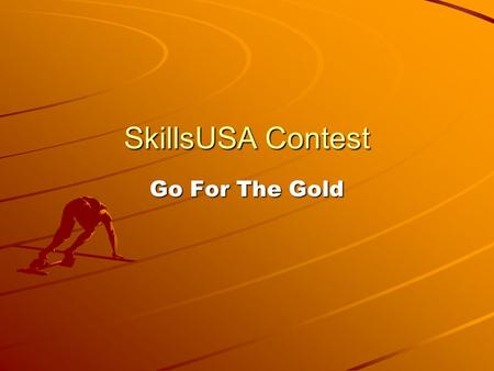 SkillsUSA Contest Go For The Gold. Get On Your Mark Get Set GO!!!!!!!!!!!!!!!
