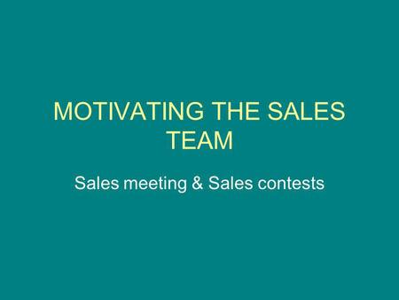 MOTIVATING THE SALES TEAM Sales meeting & Sales contests.