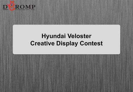 Hyundai Veloster Creative Display Contest. Mechanics of contest 1 st Tier: Open to all creative college/university students. Students must send in their.