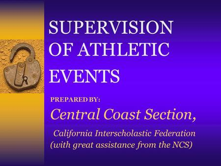 PREPARED BY: Central Coast Section, California Interscholastic Federation (with great assistance from the NCS) SUPERVISION OF ATHLETIC EVENTS.