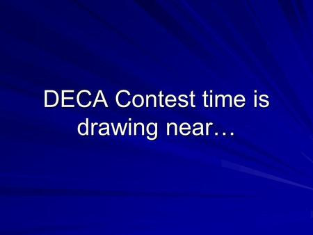 DECA Contest time is drawing near…