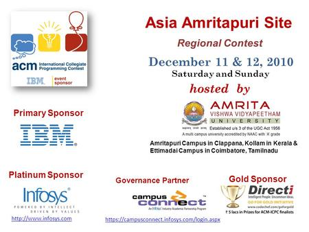 Asia Amritapuri Site Regional Contest December 11 & 12, 2010 Saturday and Sunday Primary Sponsor Platinum Sponsor Gold Sponsor hosted by Amritapuri Campus.