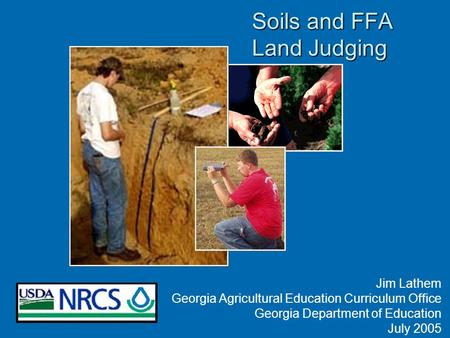 Soils and FFA Land Judging Jim Lathem Georgia Agricultural Education Curriculum Office Georgia Department of Education July 2005.