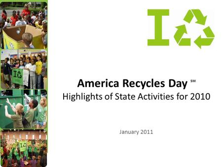 America <strong>Recycles</strong> Day SM Highlights <strong>of</strong> State Activities for 2010 January 2011.
