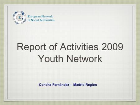 Report of Activities 2009 Youth Network Concha Fernández – Madrid Region.