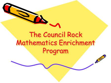 The Council Rock Mathematics Enrichment Program. What is the Mathematics Enrichment Program? The purpose of the enriched program is to provide horizontal.