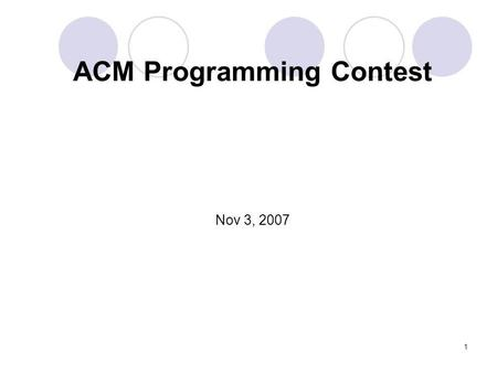 1 ACM Programming Contest Nov 3, 2007. 2 Introduction ACM organized such contests from1977 Contest Regional Qualifying Final Purpose provides college.
