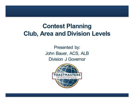 Contest Planning Club, Area and Division Levels Presented by: John Bauer, ACS, ALB Division J Governor.
