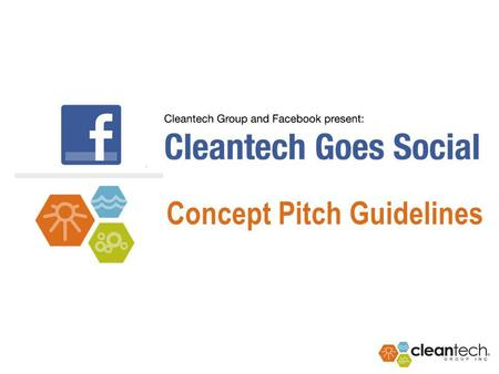 Concept Pitch Guidelines. 2 Instructions Thank you for entering the Cleantech Goes Social contest. This document supplements your submission form and.