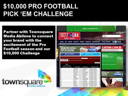 Partner with Townsquare Media Abilene to connect your brand with the excitement of the Pro Football season and our $10,000 Challenge Proprietary & Confidential.