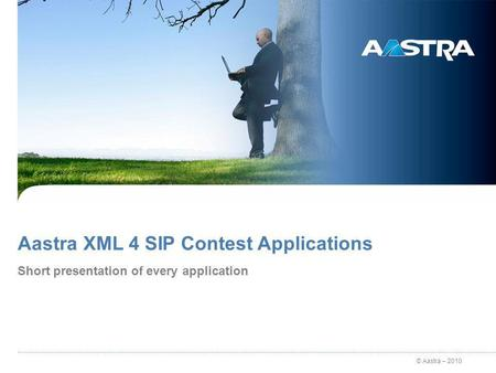 © Aastra – 2010 Aastra XML 4 SIP Contest Applications Short presentation of every application.