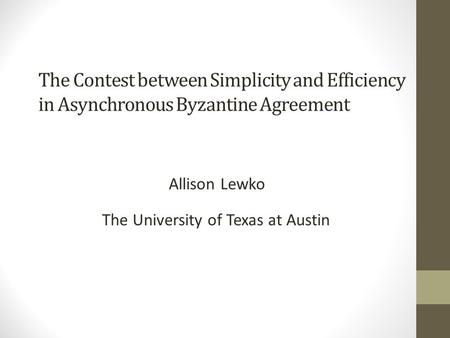The Contest between Simplicity and Efficiency in Asynchronous Byzantine Agreement Allison Lewko The University of Texas at Austin TexPoint fonts used in.