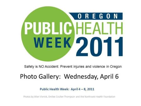 Photo Gallery: Wednesday, April 6 Photos by Allan Visnick, Emilee Coulter-Thompson and the Northwest Health Foundation Public Health Week: April 4 – 8,