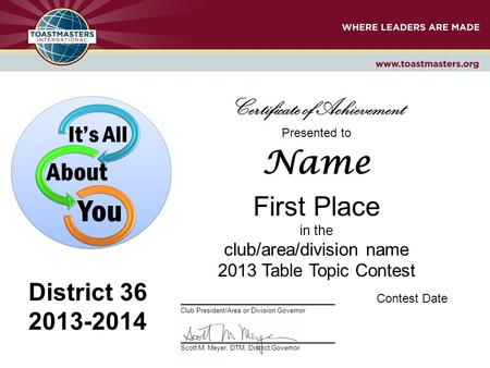Presented to Name First Place in the club/area/division name 2013 Table Topic Contest _______________________Contest Date Club President/Area or Division.