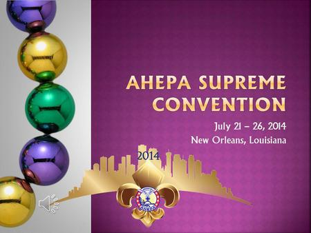July 21 – 26, 2014 New Orleans, Louisiana This years convention will be held at the Sheraton New Orleans Hotel, 500 Canal Street, New Orleans, LA 70130.
