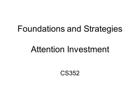 Foundations and Strategies Attention Investment CS352.