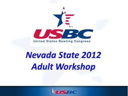Nevada State 2012 Adult Workshop. The USBC Mission To provide benefits, resources and programs that enhance the bowling experience.