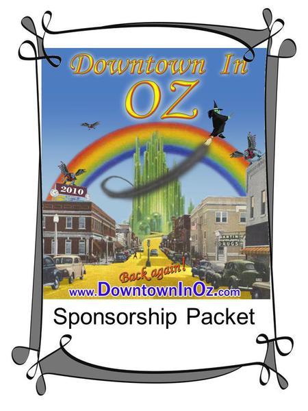 Sponsorship Packet. 2010 Downtown In Oz Festival Downtown In Oz The Downtown In Oz Festival celebrates the family-oriented classic of The Wizard of Oz.