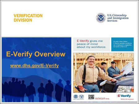 E-Verify Overview www.dhs.gov/E-Verify -Introduce yourself as the presenter and introduce any other team members assisting on the call -We are members.