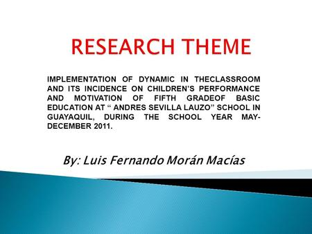IMPLEMENTATION OF DYNAMIC IN THECLASSROOM AND ITS INCIDENCE ON CHILDRENS PERFORMANCE AND MOTIVATION OF FIFTH GRADEOF BASIC EDUCATION AT ANDRES SEVILLA.