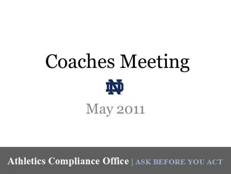 Coaches Meeting May 2011. Agenda Around the NCAA Policy Discussion – Summer Voluntary Workouts – Summer GIA Agreement – Equipment Retention Adopted Legislation.