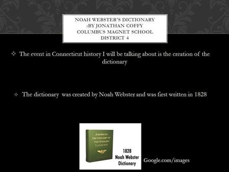 The event in Connecticut history I will be talking about is the creation of the dictionary The dictionary was created by Noah Webster and was first written.
