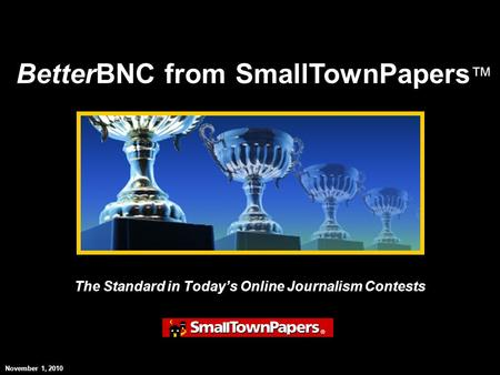 The Standard in Todays Online Journalism Contests BetterBNC from SmallTownPapers November 1, 2010.