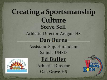 Steve Sell Athletic Director Aragon HS Dan Burns Assistant Superintendent Salinas UHSD Ed Buller Athletic Director Oak Grove HS.