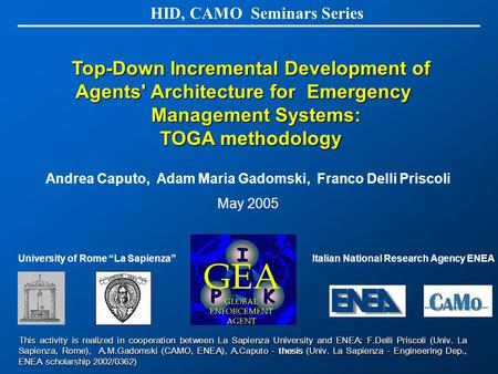 Top-Down Incremental Development of Agents' Architecture for Emergency Management Systems: Management Systems: TOGA methodology HID, CAMO Seminars Series.