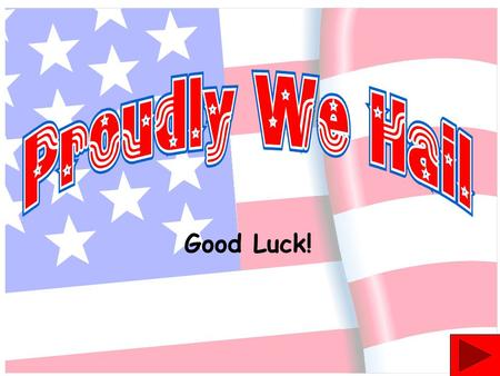 Good Luck!. Question #1 What time period in American history is credited as the source of this patriotic tune?