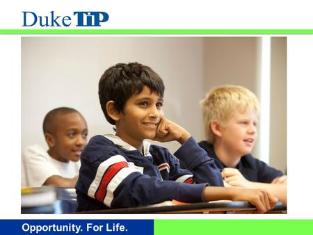 Opportunity. For Life.. Welcome! ¡Bienvenidos! The Duke University Talent Identification Program --- 4th-6th Grade Talent Search.