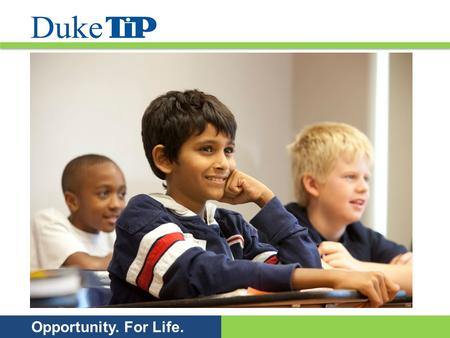 Opportunity. For Life.. Duke TIP is a self-supporting, nonprofit, educational organization dedicated to the identification and support of academically.