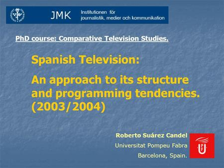 Spanish Television: An approach to its structure and programming tendencies. (2003/2004) PhD course: Comparative Television Studies. Roberto Suárez Candel.