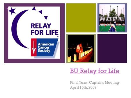 + BU Relay for Life Final Team Captains Meeting- April 15th, 2009.