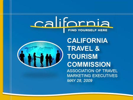 CALIFORNIA TRAVEL & TOURISM COMMISSION ASSOCIATION OF TRAVEL MARKETING EXECUTIVES MAY 28, 2009.