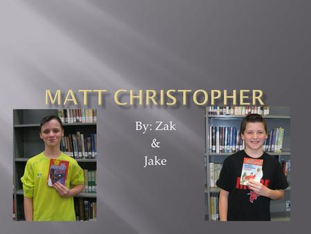 MATT CHRISTOPHER By: Zak & Jake.