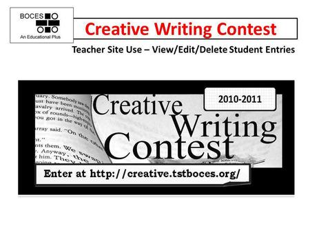Creative Writing Contest Teacher Site Use – View/Edit/Delete Student Entries.