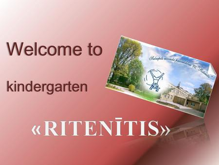 Welcome to kindergarten. OUR LOCATION: Europe Latvia.