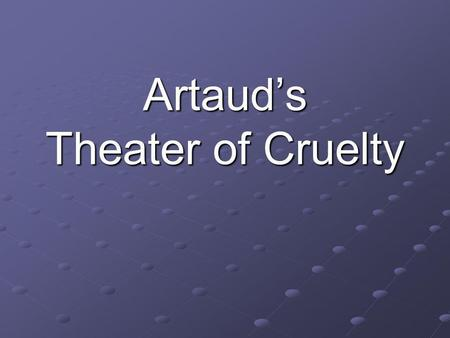 Artauds Theater of Cruelty. Introduction During the early 1930s, the French dramatist and actor Antonin Artaud put forth a theory for a Surrealist theatre.