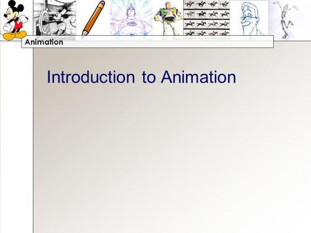 Animation Introduction to Animation. Animation What is Animation? Working with the person next to you, write a definition of animation. –You cannot use.