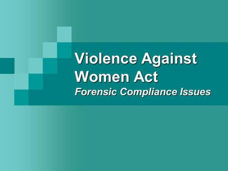 Violence Against Women Act Forensic Compliance Issues.