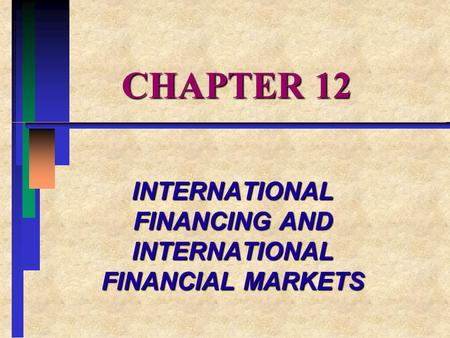 CHAPTER 12 INTERNATIONAL FINANCING AND INTERNATIONAL FINANCIAL MARKETS.