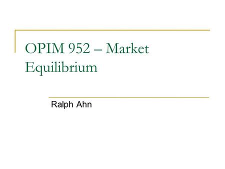 OPIM 952 – Market Equilibrium Ralph Ahn. Todays Lecture A general introduction to market equilibria Walras-Cassel Model The Wald corrections The Arrow-Debreu.
