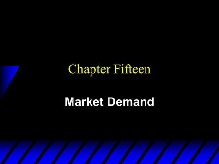 Chapter Fifteen Market Demand. From Individual to Market Demand Functions Think of an economy containing n consumers, denoted by i = 1, …,n. Consumer.