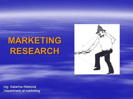 MARKETING RESEARCH Ing. Katarína Kleinová Department of marketing.