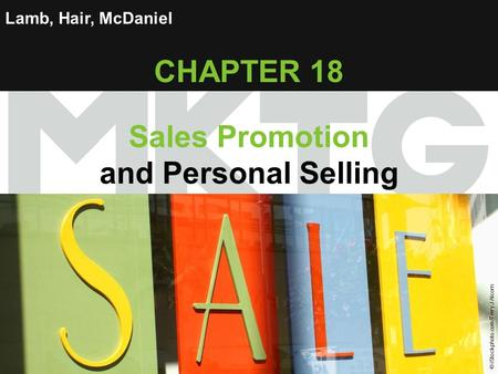 Chapter 18 Copyright ©2012 by Cengage Learning Inc. All rights reserved 1 Lamb, Hair, McDaniel CHAPTER 18 Sales Promotion and Personal Selling © iStockphoto.com/Terry.