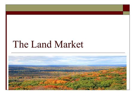 The Land Market. Is the market for land different from that of other goods? Is there a fixed supply of land?