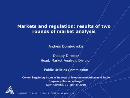 Markets and regulation: results of two rounds of market analysis Andrejs Dombrovskis Deputy Director Head, Market Analysis Division Public Utilities Commission.