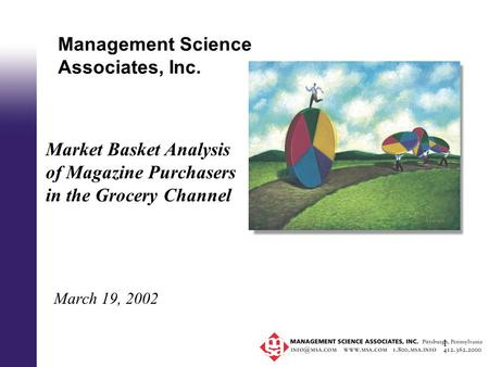 1 Management Science Associates, Inc. March 19, 2002 Market Basket Analysis of Magazine Purchasers in the Grocery Channel.